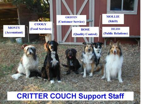Critter Couch Support Staff  -   Monty: Accountant, Coogy: Food Services, Griffin:  Customer Service, Rose: Quality Control, Mollie:  Research and Development, Dileo:  Public Relations